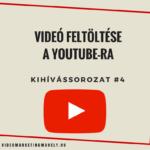 VIDEÓ FELTÖLTÉSE A YOUTUBE-RA